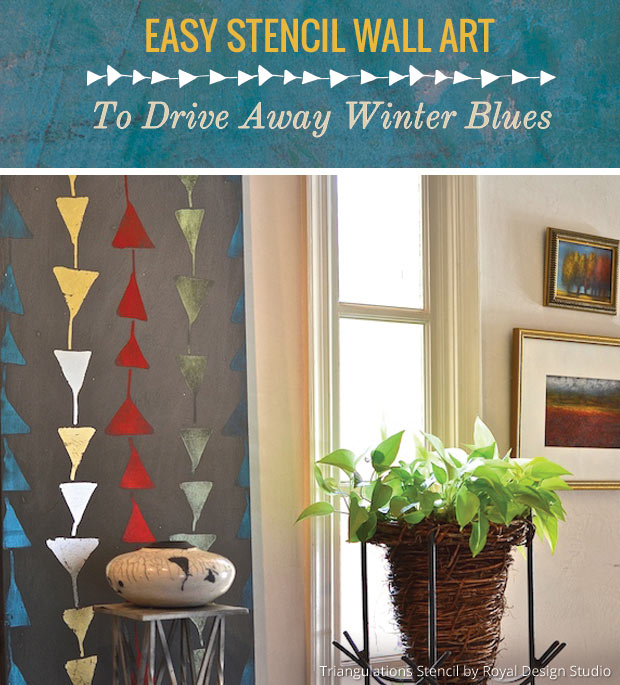 Easy Stencil Wall Art to Drive Away Winter Blues | Triangulations Stencil by Royal Design Studio